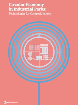 Nouvelle publication de la Banque Mondiale sur le rôle des parcs industriels dans l'implémentation de l'économie circulaire