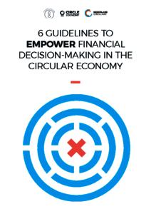 6 guidelines to empower financial decision-making in the the circular economy